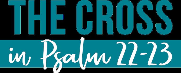 The Cross in Psalm 22-23